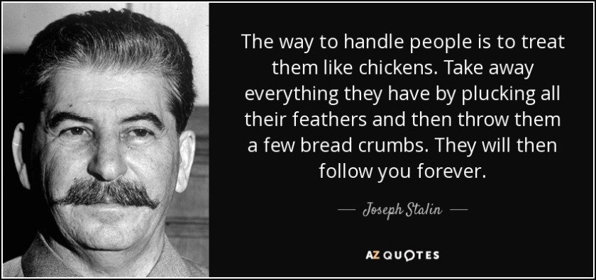 quote-the-way-to-handle-people-is-to-treat-them-like-chickens-take-away-everything-they-have-joseph-stalin-144-69-19.jpg